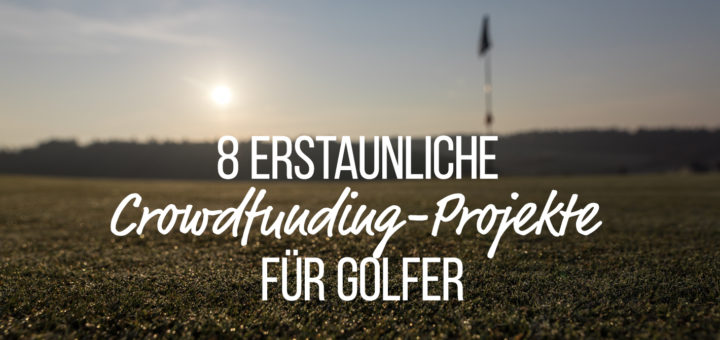 Crowdfunding Produkte für Golfer